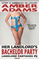 Her Landlord's Bachelor Party ebook by Amber Adams