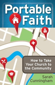 Portable Faith - How to Take Your Church to the Community ebook by Sarah Cunningham
