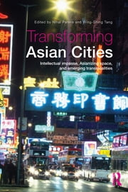 Transforming Asian Cities - Intellectual impasse, Asianizing space, and emerging translocalities ebook by