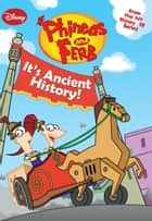 Phineas and Ferb: It's Ancient History! eBook by Disney Book Group