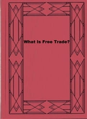 What Is Free Trade? ebook by Frédéric Bastiat