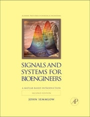 Signals and Systems for Bioengineers - A MATLAB-Based Introduction ebook by John Semmlow