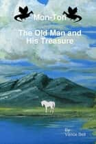 Mon-Ton : the Old Man and His Treasure ebook by Vance Bell