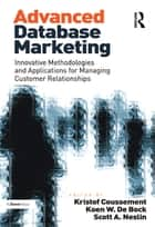 Advanced Database Marketing ebook by Koen W. De Bock,Kristof Coussement