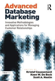 Advanced Database Marketing - Innovative Methodologies and Applications for Managing Customer Relationships ebook by Koen W. De Bock,Kristof Coussement