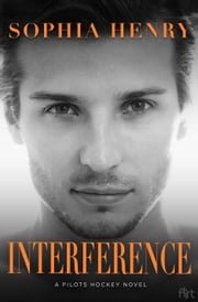 Interference - A Pilots Hockey Novel ebook by Sophia Henry