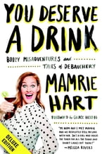 You Deserve a Drink Deluxe, Boozy Misadventures and Tales of Debauchery