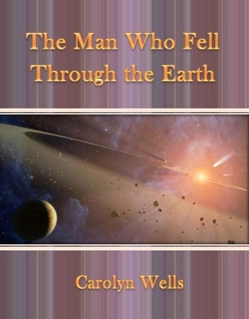 The Man Who Fell Through the Earth ebook by Carolyn Wells