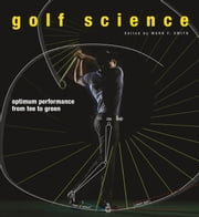 Golf Science - Optimum Performance from Tee to Green ebook by Mark F. Smith