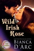 Wild Irish Rose ebook by Bianca D'Arc