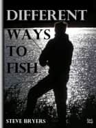 Different Ways to Fish ebook by Steve Bryers