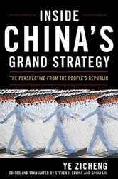Inside China's Grand Strategy - The Perspective from the People's Republic ebook by Ye Zicheng