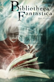 Bibliotheca Fantastica ebook by Don Pizarro
