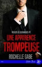 Une apparence trompeuse - Walsh & Lockwood #1 ebook by Rochelle Gabe
