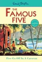 Famous Five: 5: Five Go Off In A Caravan ebook by Enid Blyton