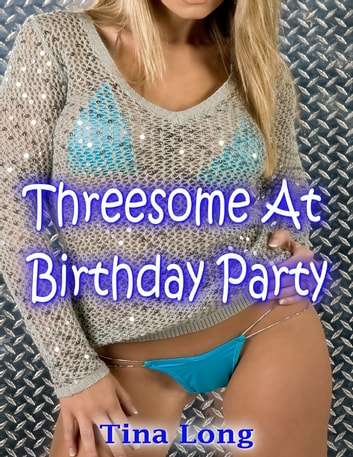 Threesome At Birthday Party ebook by Tina Long