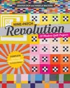 Nine-Patch Revolution - 20 Modern Quilt Projects ebook by Angela Walters, Jennifer Dick