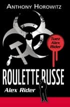 Alex Rider 10 - Roulette Russe ebook by Anthony Horowitz