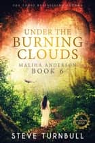 Under the Burning Clouds - Maliha Anderson, #6 ebook by Steve Turnbull