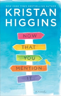 Now That You Mention It - A Novel ebook by Kristan Higgins