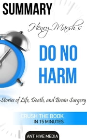 Henry Marsh's Do No Harm: Stories of Life, Death, and Brain Surgery Summary & Review ebook by Ant Hive Media