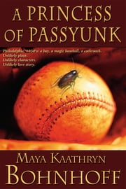 A Princess of Passyunk ebook by Maya Kaathryn Bohnhoff