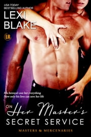 On Her Master's Secret Service, Masters and Mercenaries, Book 4 ebook by Lexi Blake