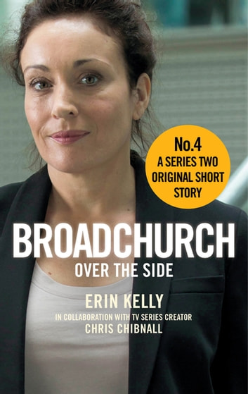 Broadchurch: Over the Side (Story 4) - A Series Two Original Short Story ebook by Chris Chibnall,Erin Kelly