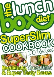 The Lunch Box Diet Superslim Cookbook - 100 Low Fat Recipes For Breakfast, Lunch Boxes & Evening Meals - Healthy Recipes For Weight Loss, Low Fat, Low Gi Diet Foods ebook by Simon Lovell