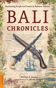 Bali Chronicles - Fascinating People and Events in Balinese History ebook by Willard A. Hanna,Adrian Vickers