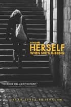 Herself When She's Missing ebook by Sarah Terez Rosenblum