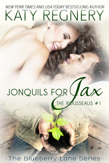 Jonquils for Jax, The Rousseaus #1 - The Blueberry Lane Series, #12 ebook by Katy Regnery
