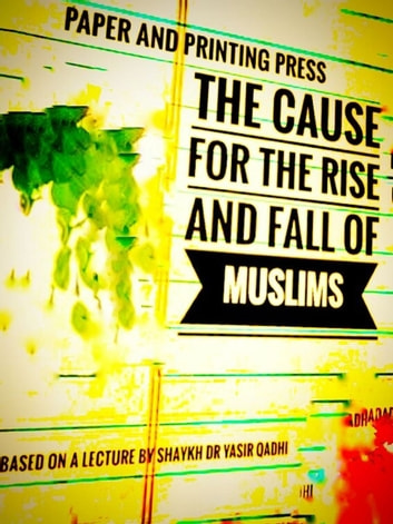 Paper And Printing Press: The Cause For The Rise And Fall Of Muslims ebook by Muddassir Khan