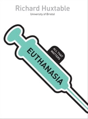 Euthanasia: All That Matters ebook by Richard Huxtable
