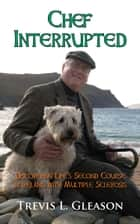 Chef Interrupted: Discovering Life's Second Course in Ireland with Multiple Sclerosis ebook by