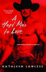 A Hard Man to Love ebook by Kathleen Lawless