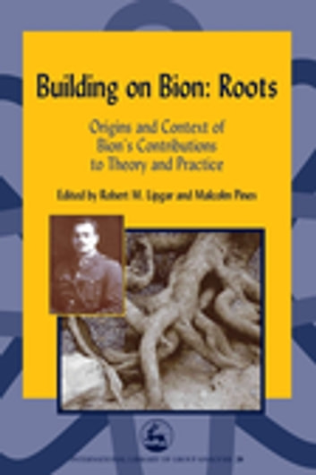 Building on Bion: Roots - Origins and Context of Bion's Contributions to Theory and Practice ebook by