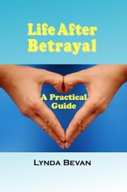 Life After Betrayal - A Practical Guide ebook by Lynda Bevan