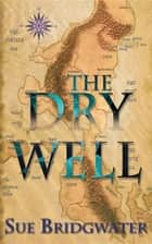The Dry Well ebook by Sue Bridgwater