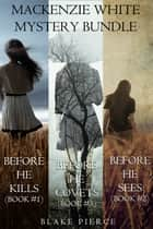 Mackenzie White Mystery Bundle: Before he Kills (#1), Before he Sees (#2) and Before he Covets (#3) ebook by