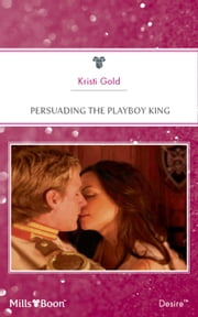 Persuading The Playboy King ebook by Kristi Gold
