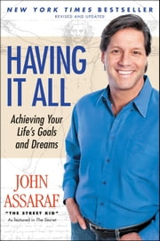 Having It All - Achieving Your Life's Goals and Dreams ebook by John Assaraf