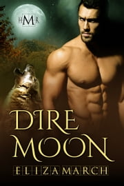Dire Moon (Hot Moon Rising #9) ebook by Eliza March