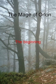 The Mage of Orlon - The beginning ebook by Gene Rager