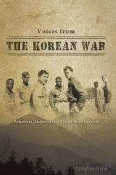 Voices from the Korean War - Personal Accounts of Those Who Served ebook by Douglas Rice