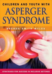 Children and Youth With Asperger Syndrome - Strategies for Success in Inclusive Settings ebook by Brenda Smith Myles