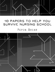 10 Papers to Help You Survive Nursing School ebook by Pepin Briar
