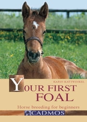 Your First Foal: Horse Breeding for Beginners ebook by Karin Kattwinkel
