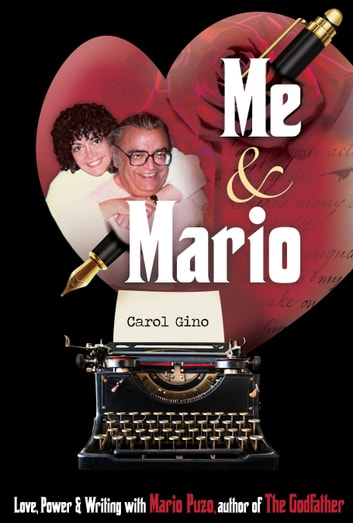 Me and Mario - Love, Power & Writing with Mario Puzo, author of The Godfather ebook by Carol Gino