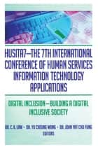 HUSITA7-The 7th International Conference of Human Services Information Technology Applications ebook by C. K. Law,Yu Cheung Wong,John Yat Chu Fung